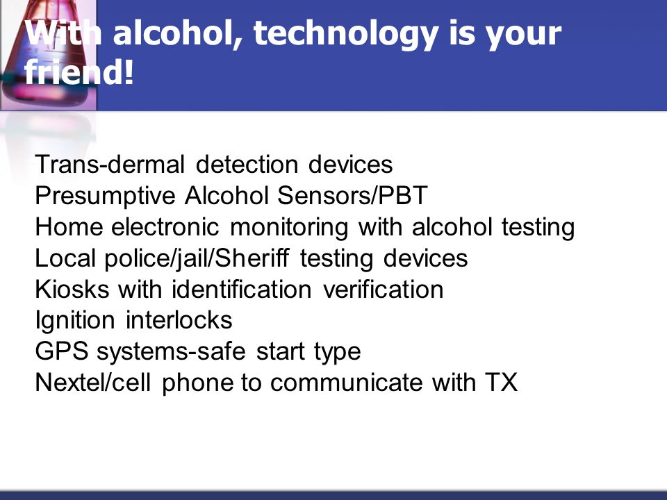 With alcohol, technology is your friend!