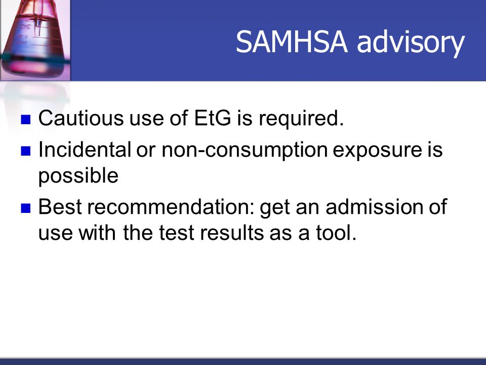 SAMHSA advisory Cautious use of EtG is required.
