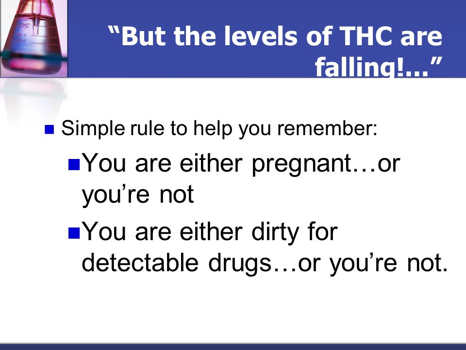 But the levels of THC are falling!...