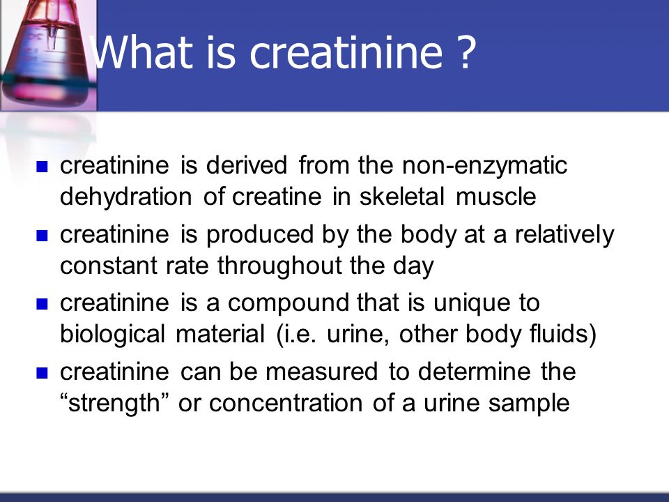 What is creatinine creatinine is derived from the non-enzymatic dehydration of creatine in skeletal muscle.