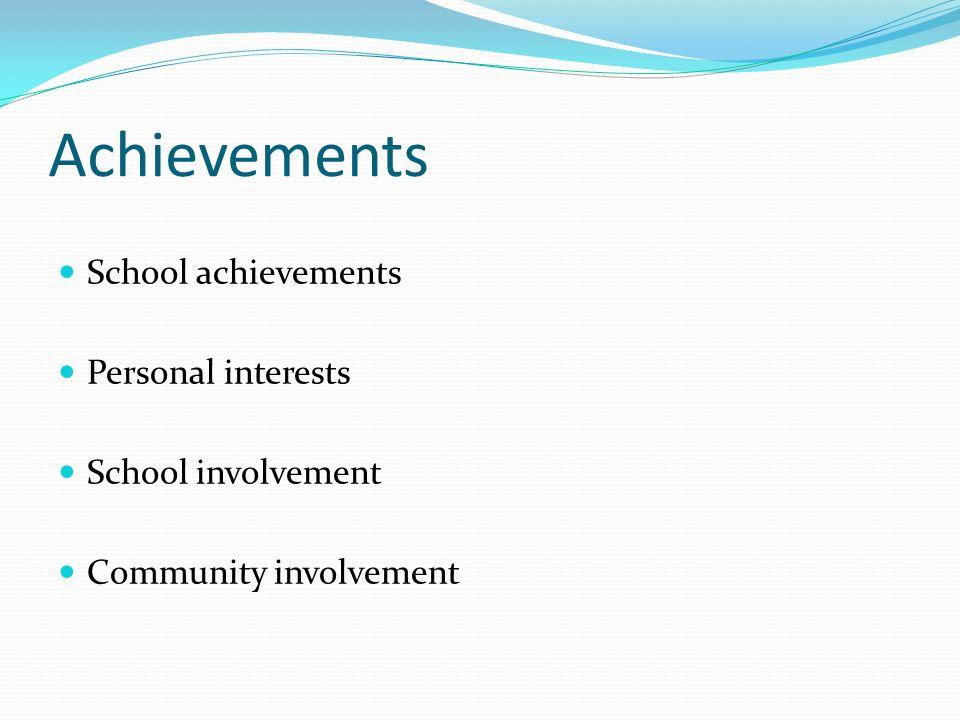 Achievements School achievements Personal interests School involvement