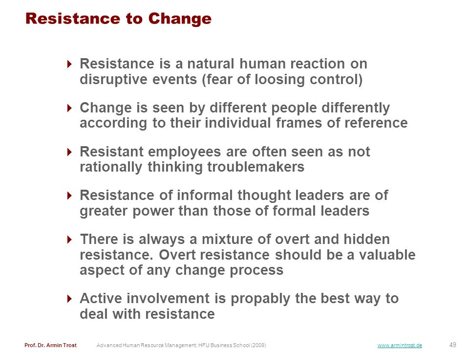 Resistance to Change Resistance is a natural human reaction on disruptive events (fear of loosing control)