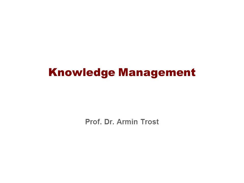Knowledge Management Prof. Dr. Armin Trost