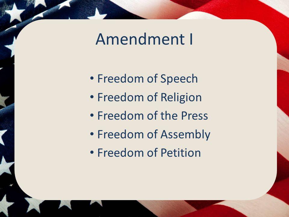Amendment I Freedom of Speech Freedom of Religion Freedom of the Press