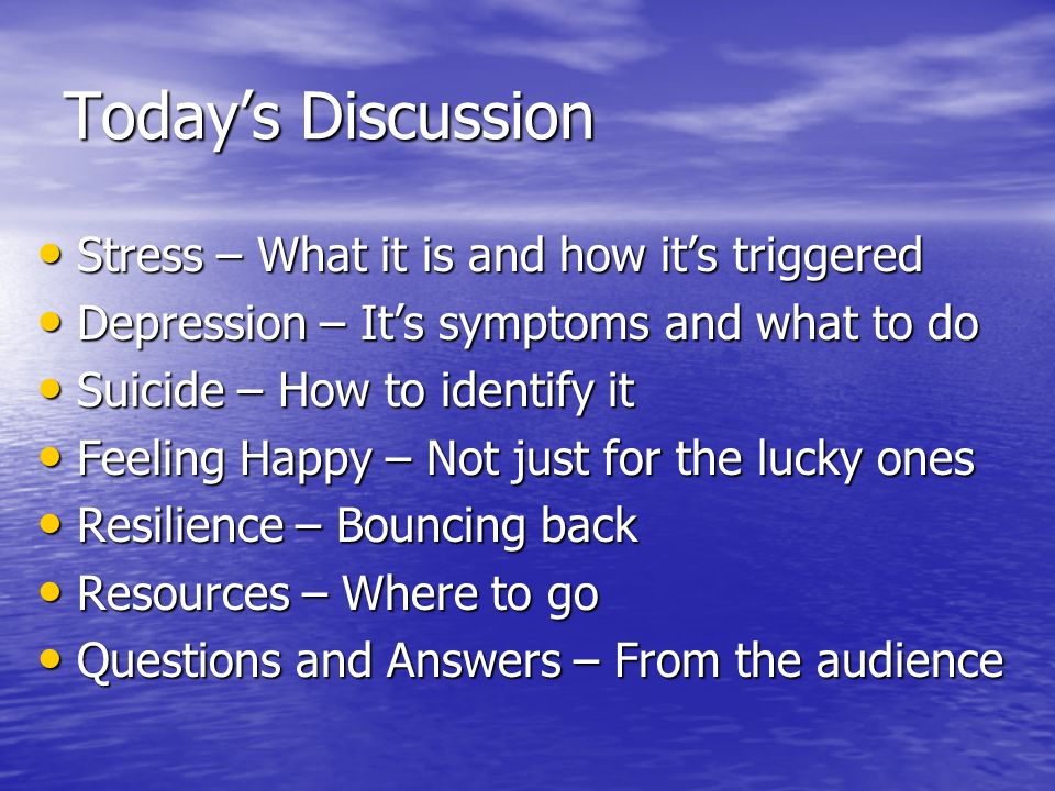Today's Discussion Stress – What it is and how it's triggered
