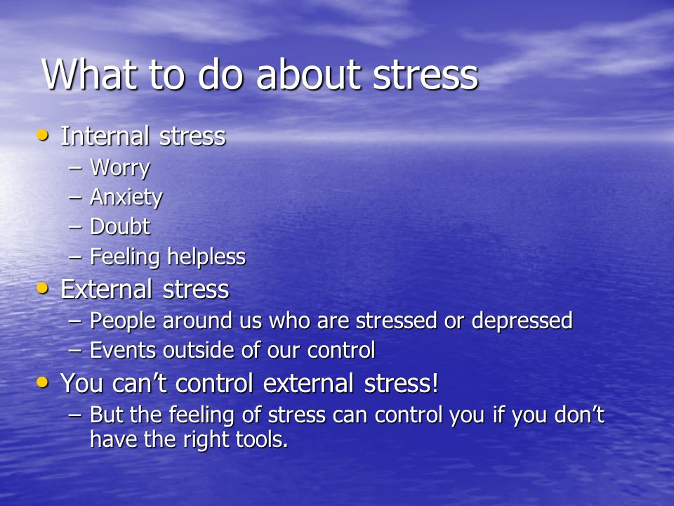 What to do about stress Internal stress External stress