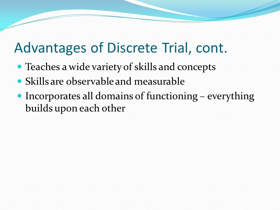 Advantages of Discrete Trial, cont.