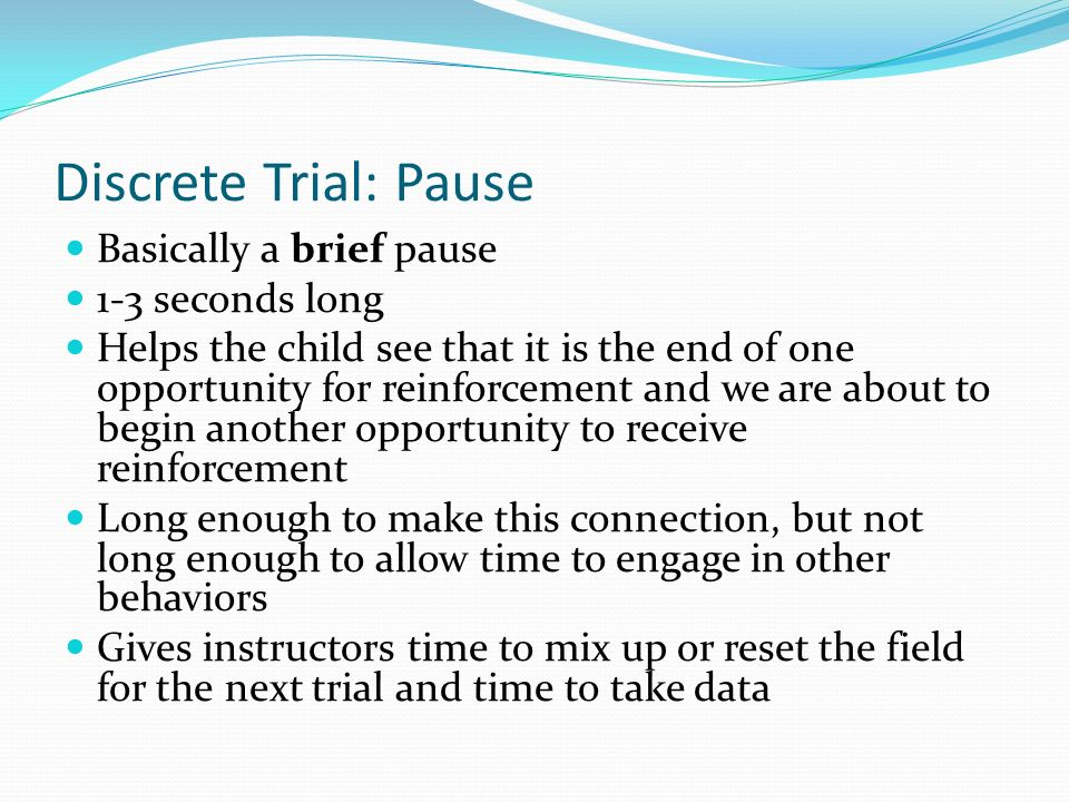 Discrete Trial: Pause Basically a brief pause 1-3 seconds long