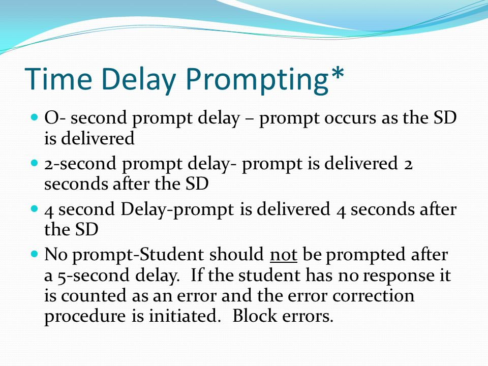 Time Delay Prompting* O- second prompt delay – prompt occurs as the SD is delivered.