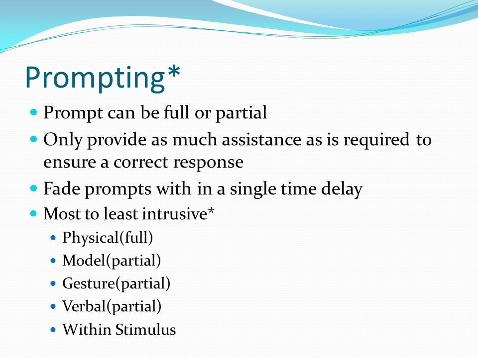 Prompting* Prompt can be full or partial