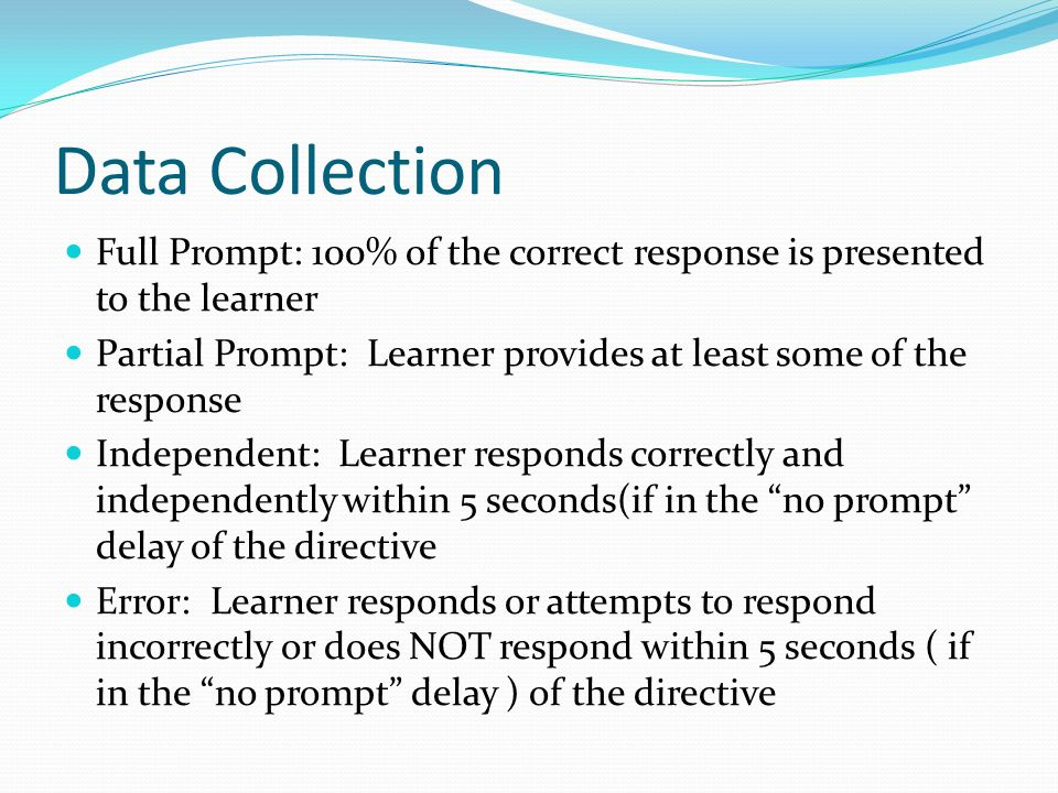 Data CollectionFull Prompt: 100% of the correct response is presented to the learner.