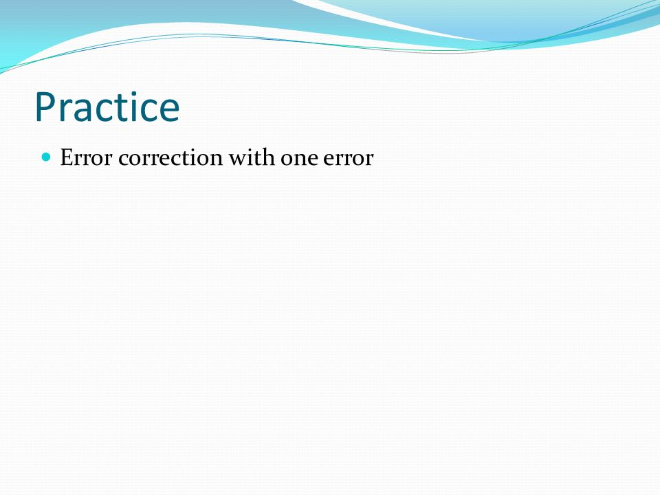 Practice Error correction with one error