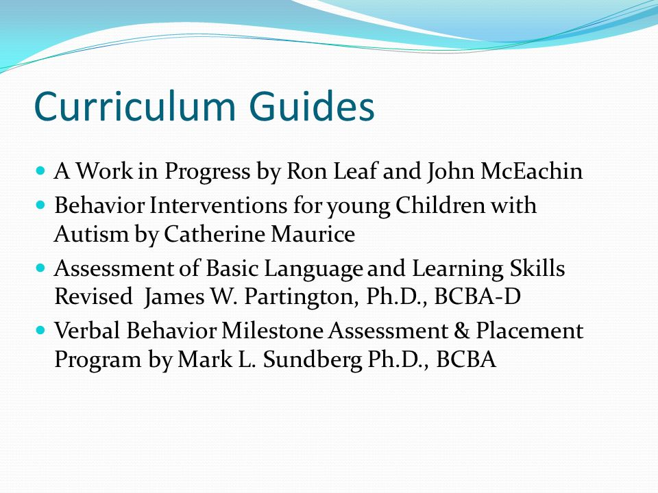 Curriculum Guides A Work in Progress by Ron Leaf and John McEachin