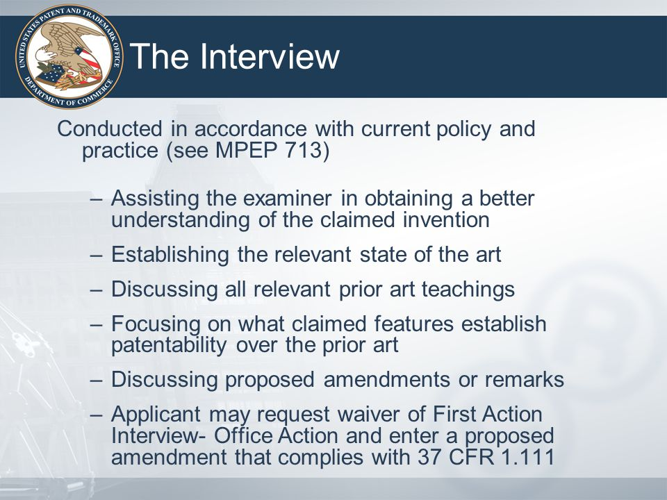 The Interview Conducted in accordance with current policy and practice (see MPEP 713)