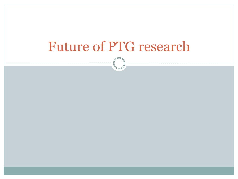 Future of PTG research