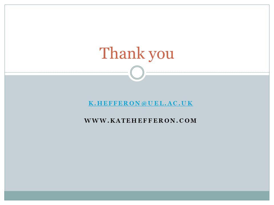 K.HEFFERON@UEL.AC.UK WWW.KATEHEFFERON.COM
