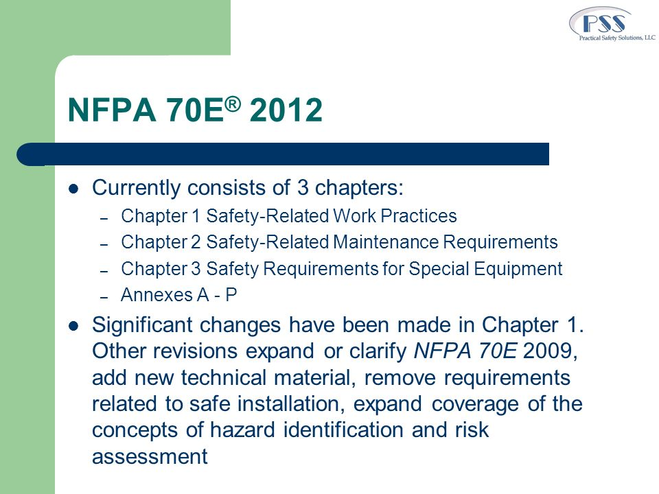 NFPA 70E® 2012 Currently consists of 3 chapters: