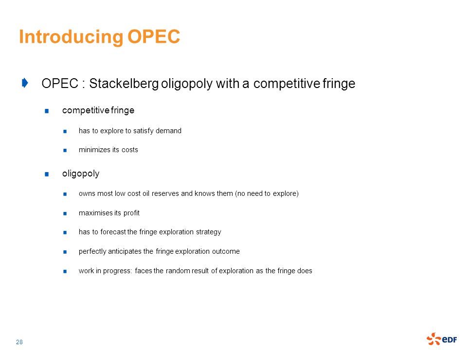 Introducing OPEC OPEC : Stackelberg oligopoly with a competitive fringe. competitive fringe. has to explore to satisfy demand.