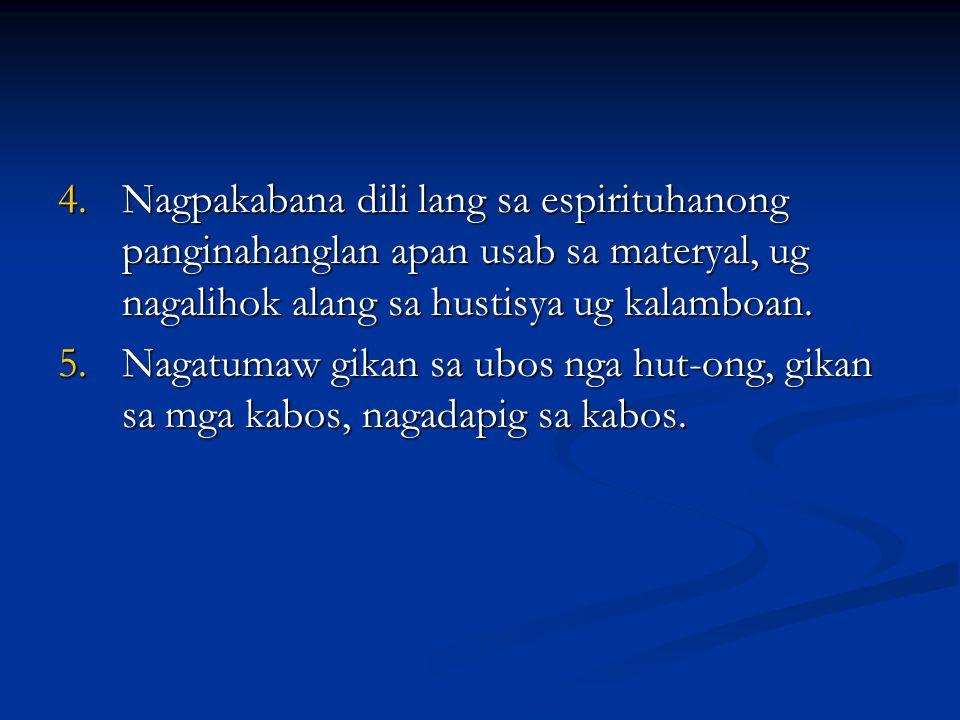 Nagpakabana dili lang sa espirituhanong panginahanglan apan usab sa materyal, ug nagalihok alang sa hustisya ug kalamboan.