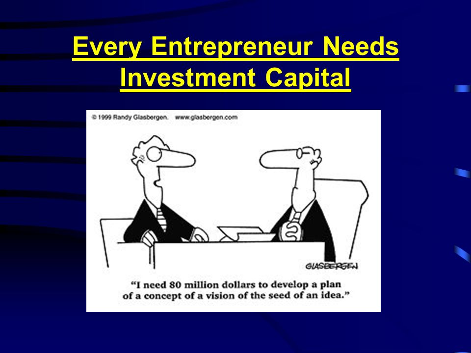 Every Entrepreneur Needs Investment Capital