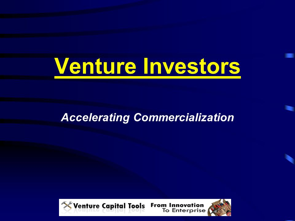 Venture Investors Accelerating Commercialization