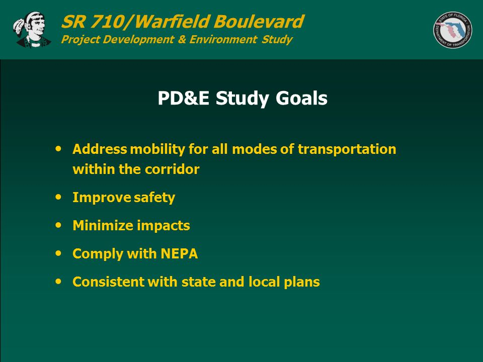 PD&E Study Goals Address mobility for all modes of transportation within the corridor. Improve safety.