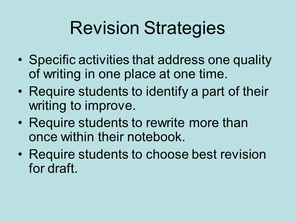 Revision Strategies Specific activities that address one quality of writing in one place at one time.