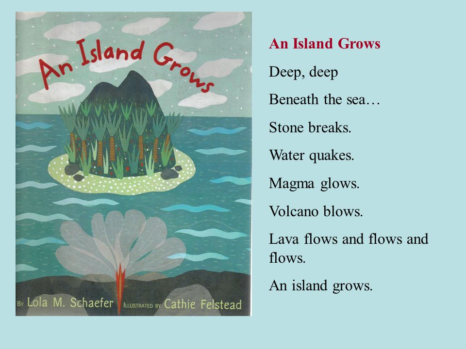 An Island Grows Deep, deep. Beneath the sea… Stone breaks. Water quakes. Magma glows. Volcano blows.