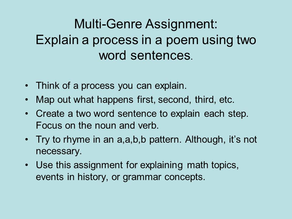Multi-Genre Assignment: Explain a process in a poem using two word sentences.