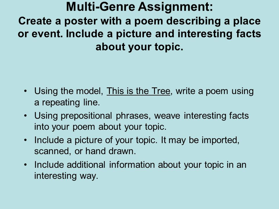 Multi-Genre Assignment: Create a poster with a poem describing a place or event. Include a picture and interesting facts about your topic.