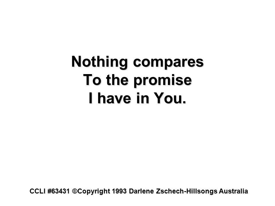 CCLI #63431 ©Copyright 1993 Darlene Zschech-Hillsongs Australia