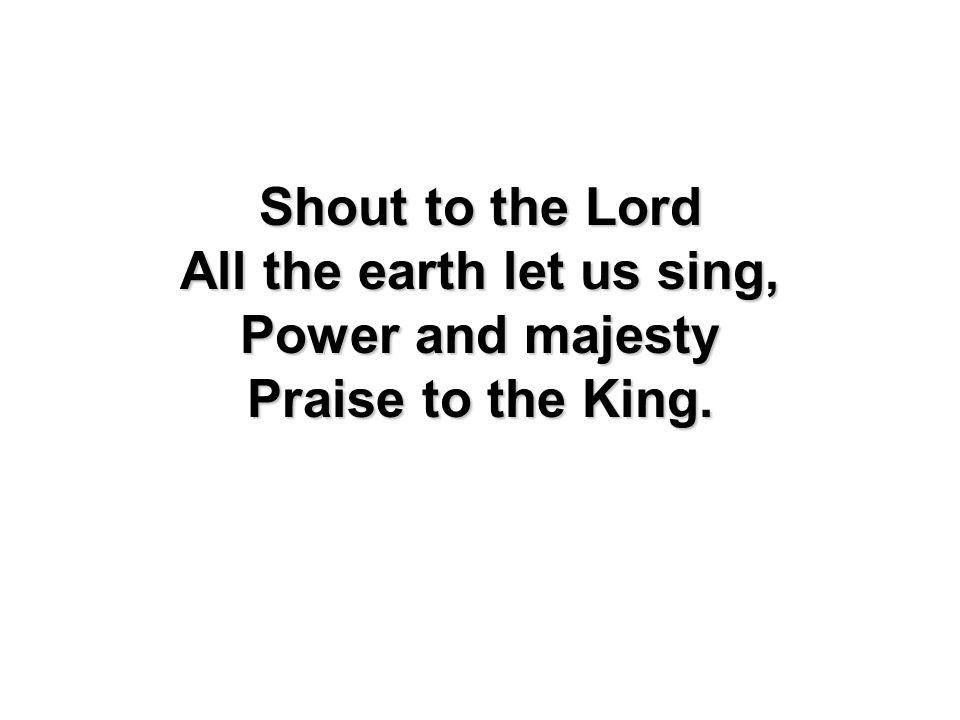All the earth let us sing,