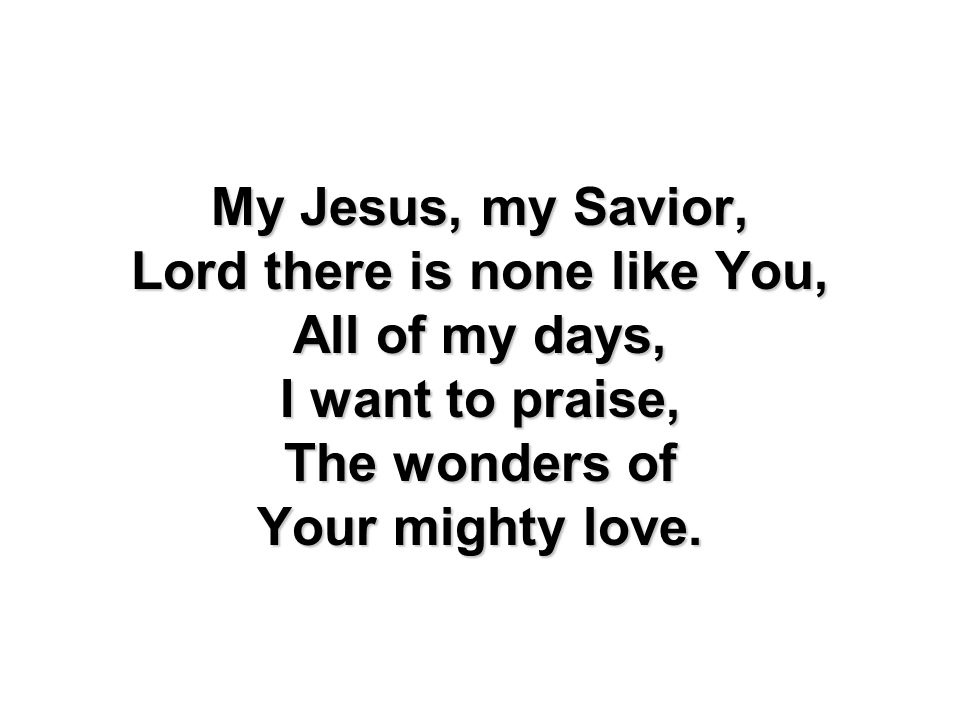 Lord there is none like You,