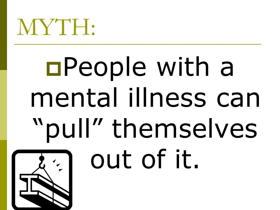 People with a mental illness can pull themselves out of it.
