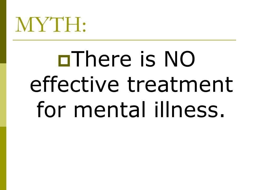 There is NO effective treatment for mental illness.