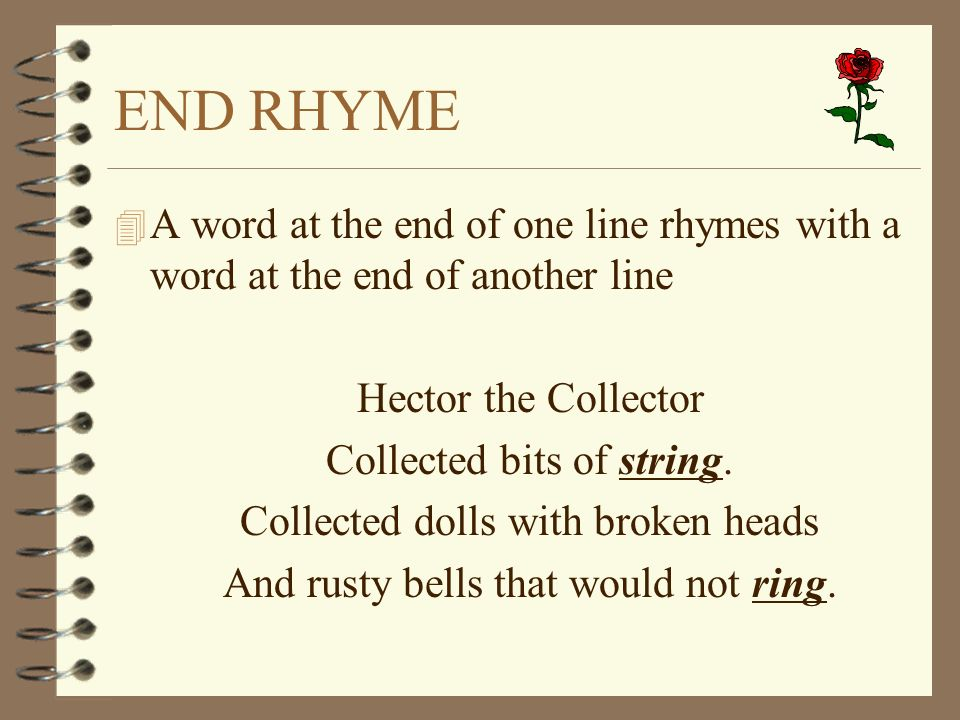 END RHYME A word at the end of one line rhymes with a word at the end of another line. Hector the Collector.