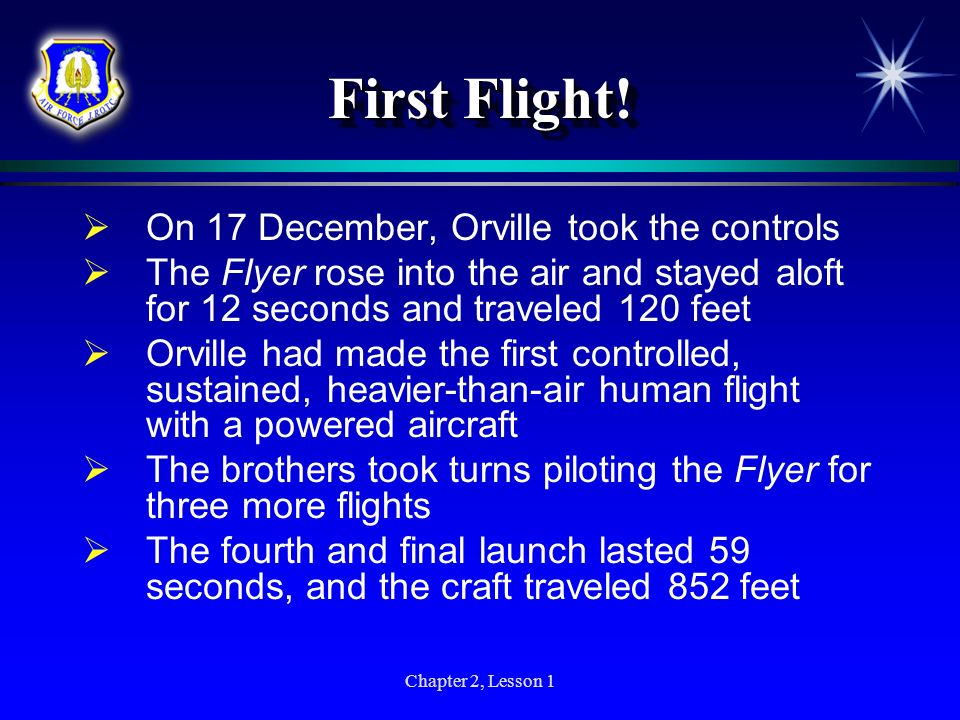 First Flight! On 17 December, Orville took the controls