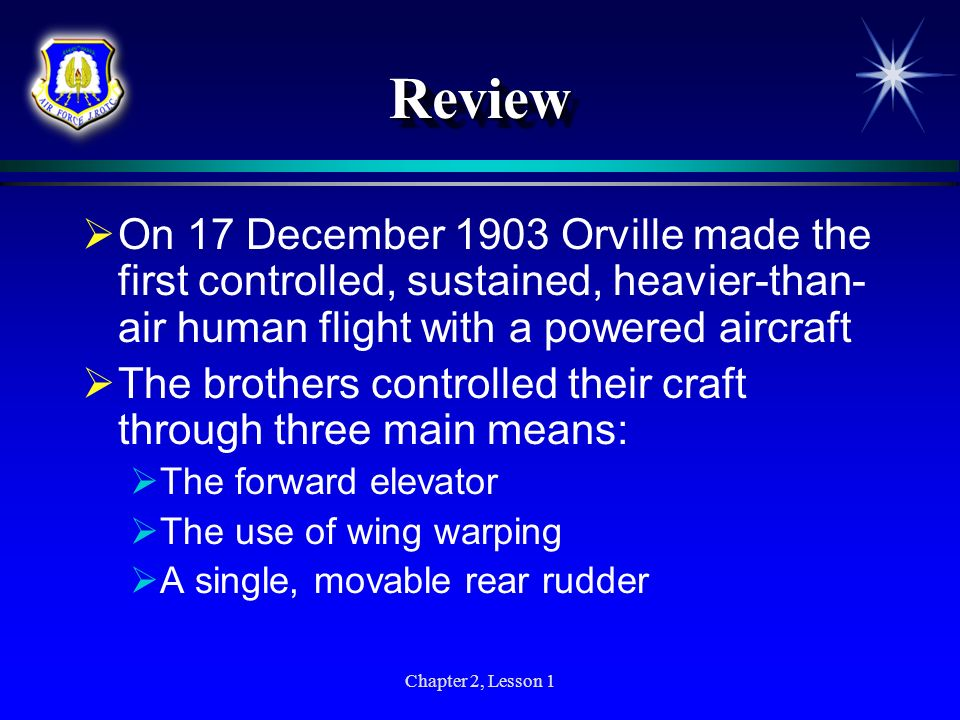 Review On 17 December 1903 Orville made the first controlled, sustained, heavier-than-air human flight with a powered aircraft.