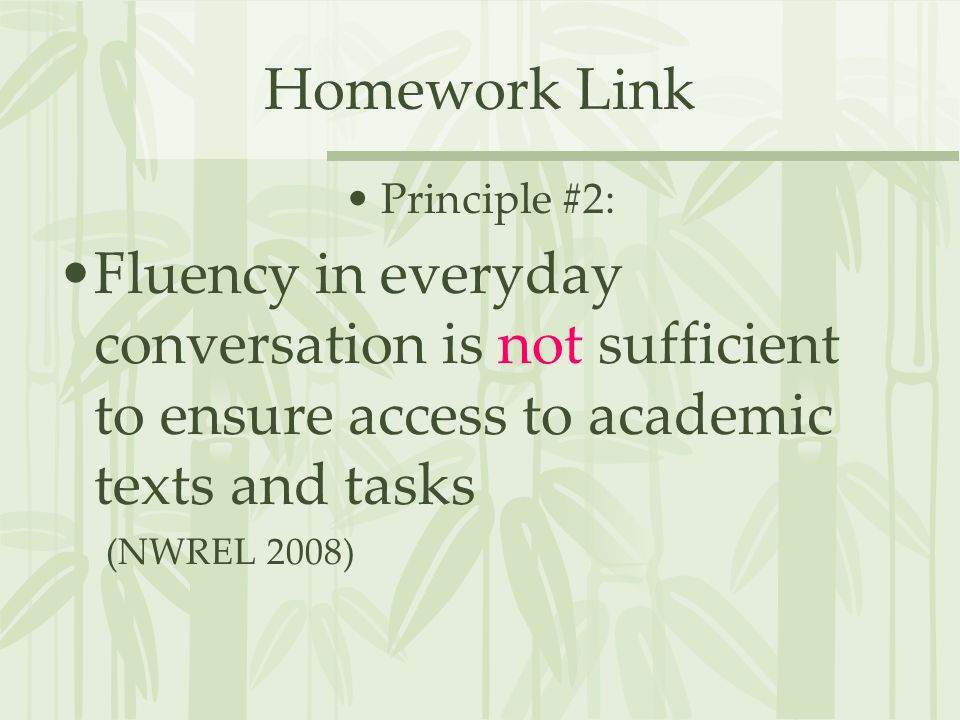 Homework LinkPrinciple #2: Fluency in everyday conversation is not sufficient to ensure access to academic texts and tasks.