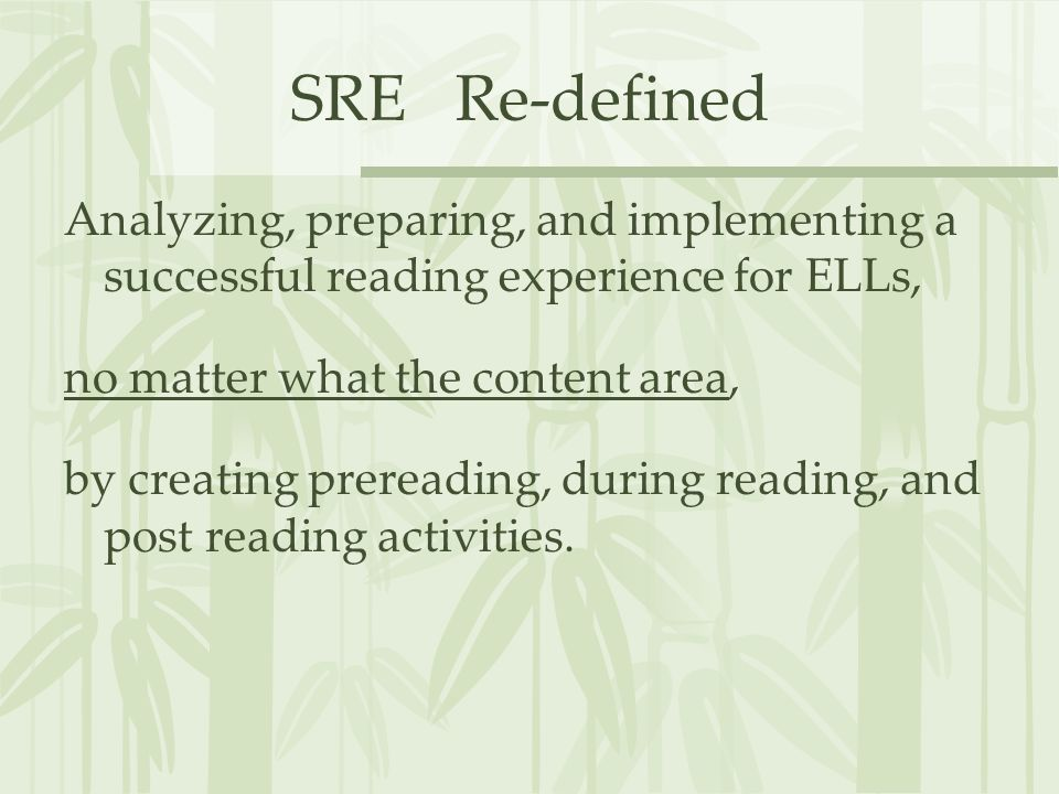 SRE Re-definedAnalyzing, preparing, and implementing a successful reading experience for ELLs, no matter what the content area,