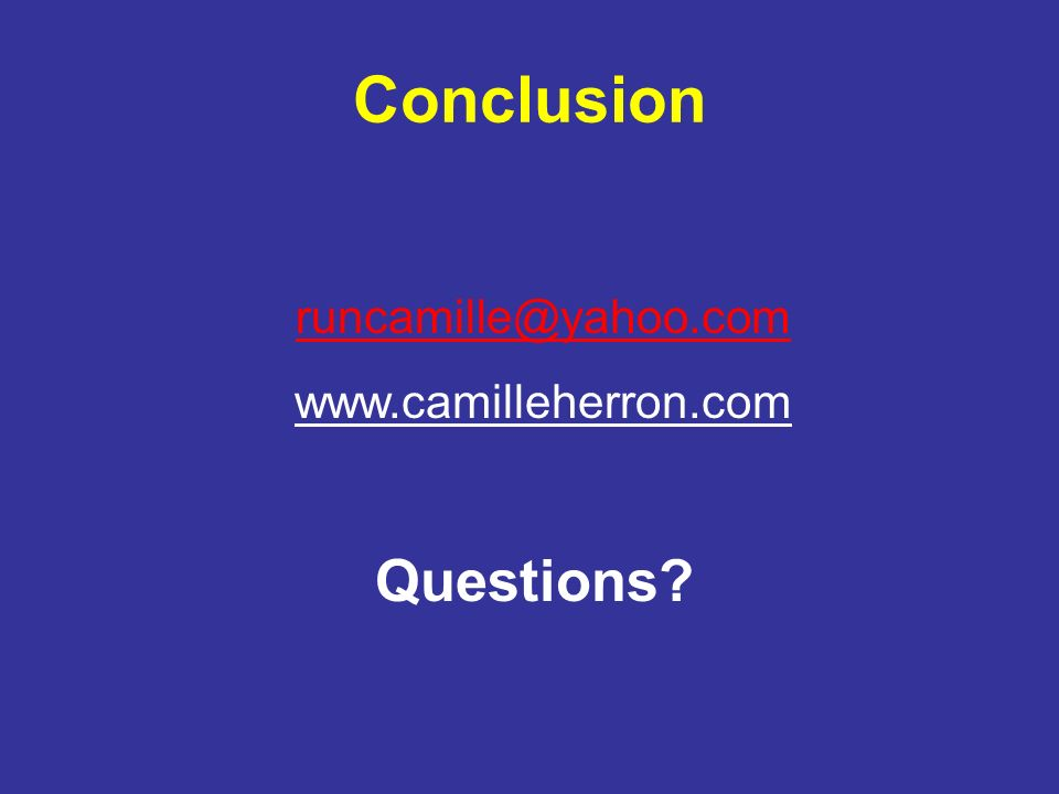 Conclusion runcamille@yahoo.com www.camilleherron.com Questions