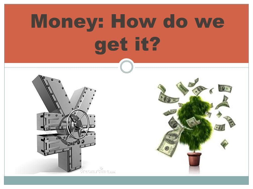 Money: How do we get it