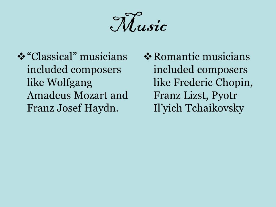 Music Classical musicians included composers like Wolfgang Amadeus Mozart and Franz Josef Haydn.