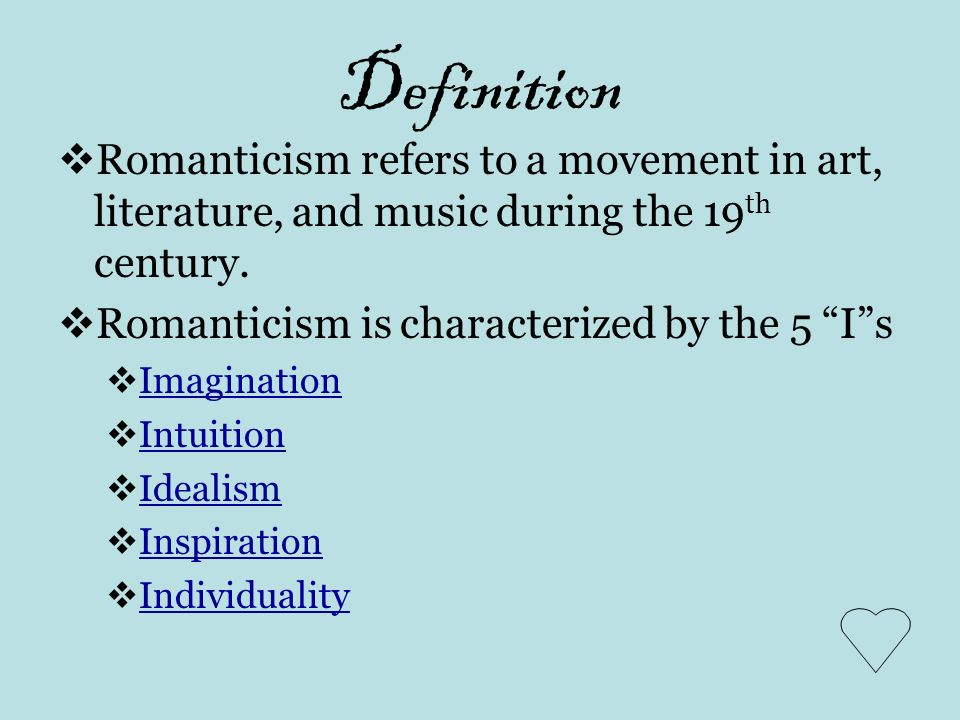 Definition Romanticism refers to a movement in art, literature, and music during the 19th century. Romanticism is characterized by the 5 I s.