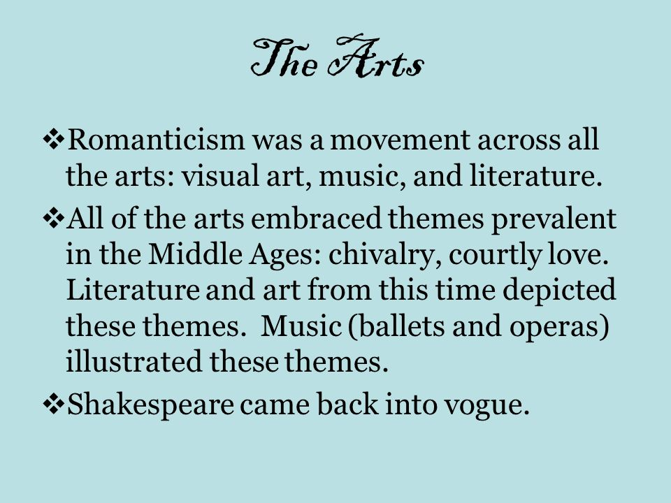 The Arts Romanticism was a movement across all the arts: visual art, music, and literature.