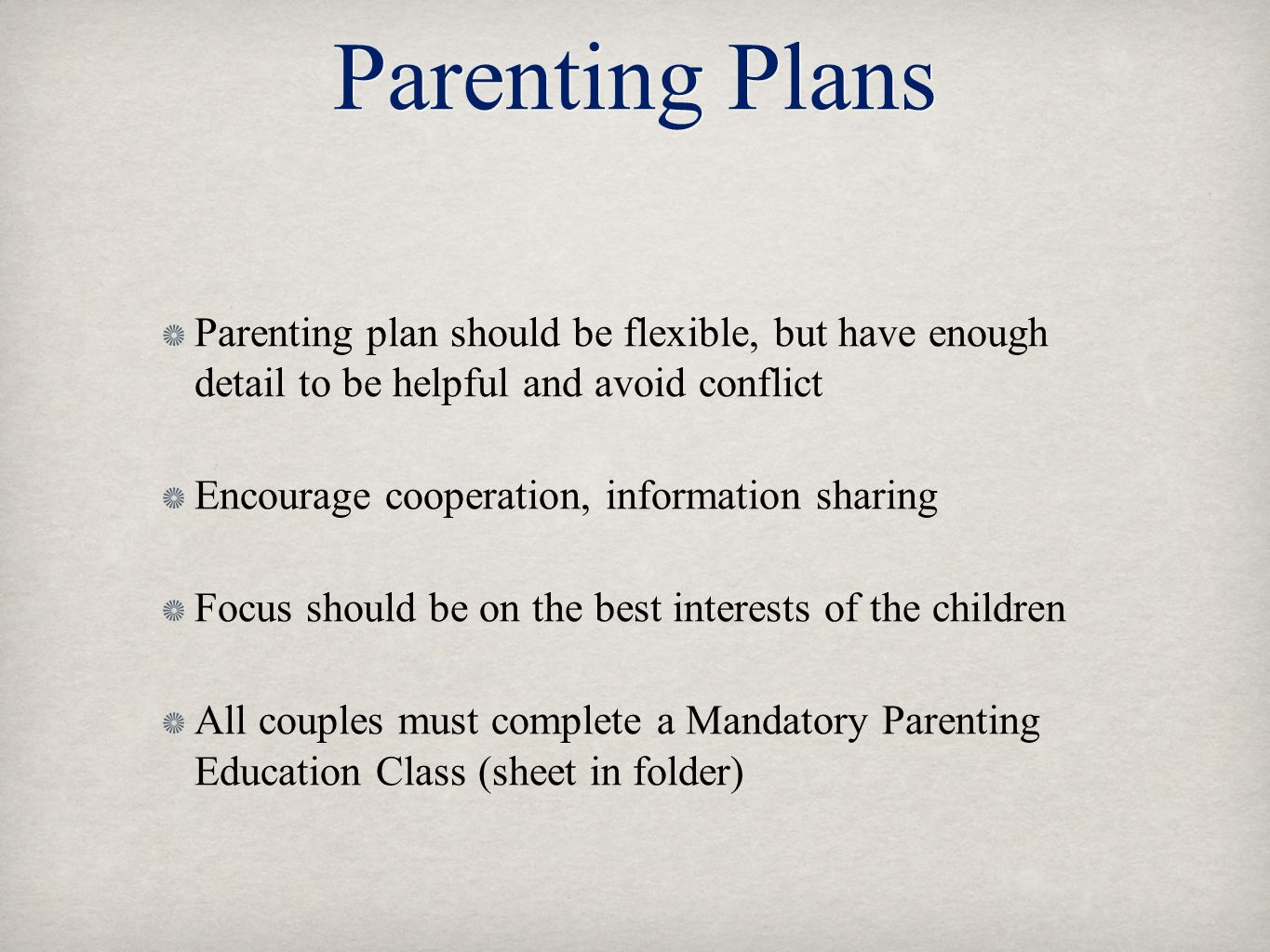 Parenting Plans Parenting plan should be flexible, but have enough detail to be helpful and avoid conflict.