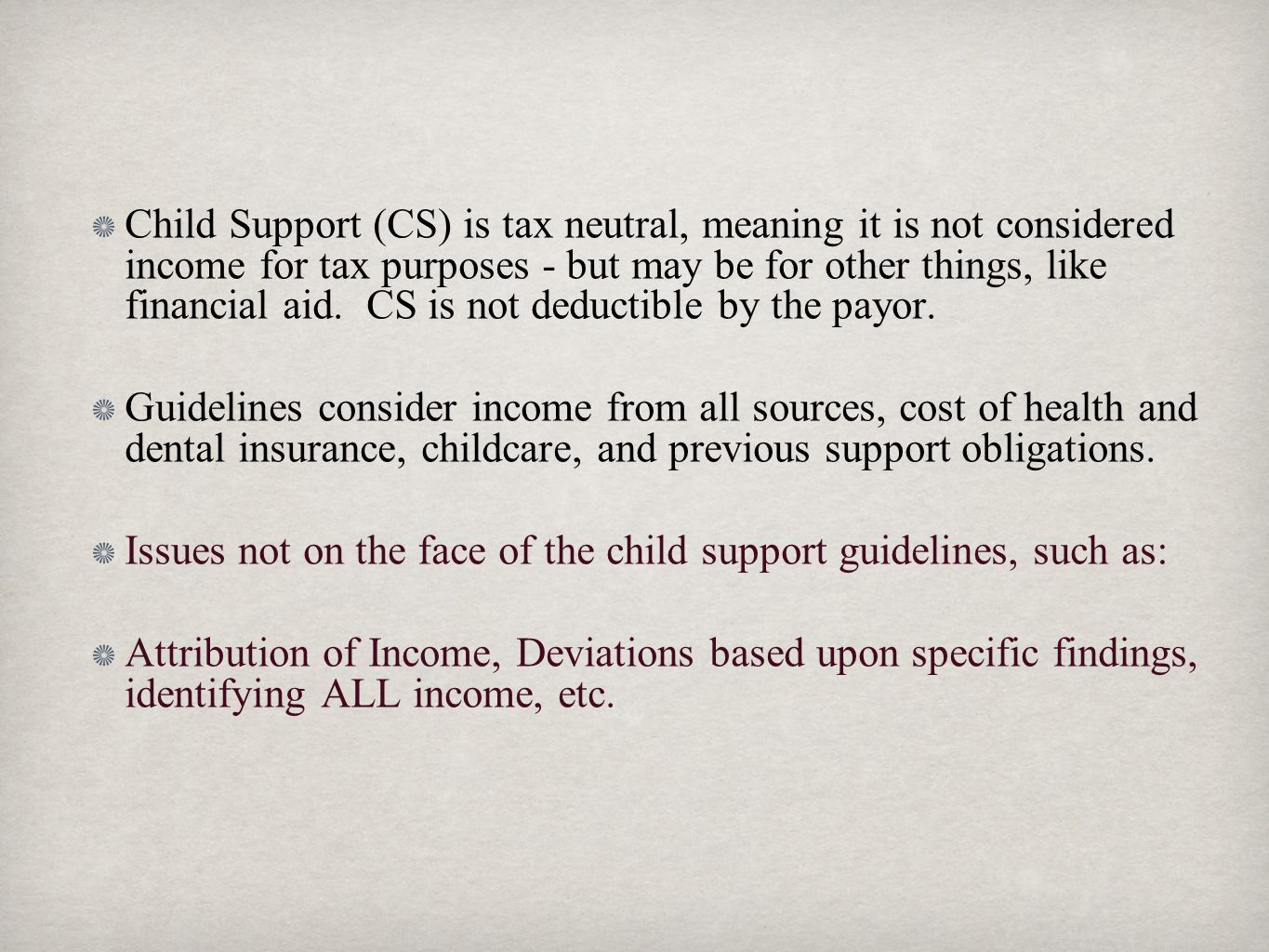 Child Support (CS) is tax neutral, meaning it is not considered income for tax purposes - but may be for other things, like financial aid. CS is not deductible by the payor.