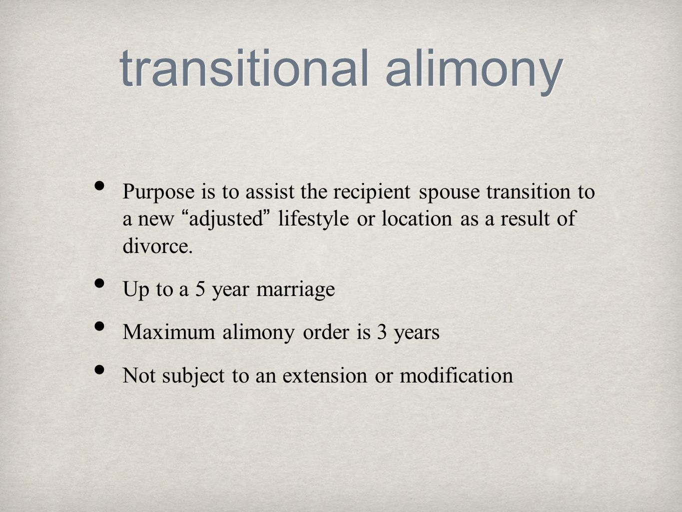 transitional alimony Purpose is to assist the recipient spouse transition to a new adjusted lifestyle or location as a result of divorce.