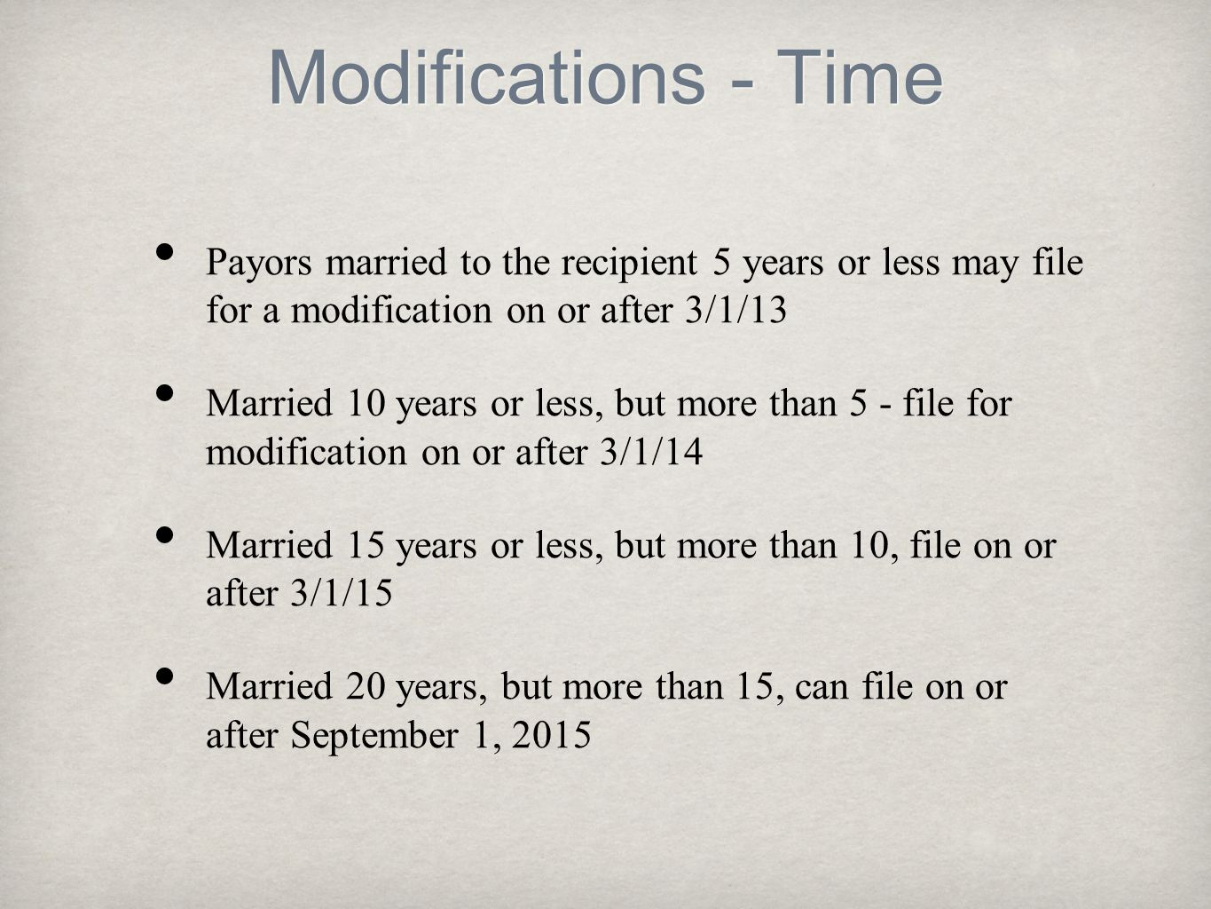 Modifications - Time Payors married to the recipient 5 years or less may file for a modification on or after 3/1/13.
