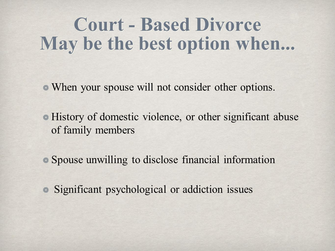 Court - Based Divorce May be the best option when...